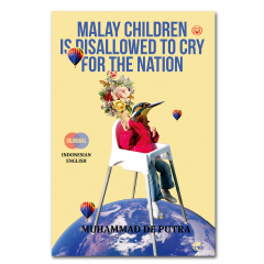 MALAY CHILDREN IS DISALLOWED TO CRY FOR THE NATION (ANAK-ANAK MELAYU DILARANG MENANGISI PERTIWI)